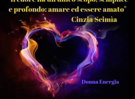 """""""Il cuore ha un unico scopo, semplice e profondo: amare ed essere amato"""""""