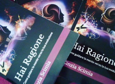 """""""Hai Ragione"""" il libro guida di Cinzia Scimìa: crescita, miglioramento, evoluzione. Scopriamone tutta l'energia"""