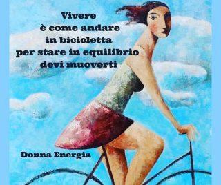 Vivere è come andare in bicicletta, per stare in equilibrio devi muoverti Donna Energia Simona Letizia Ilardo