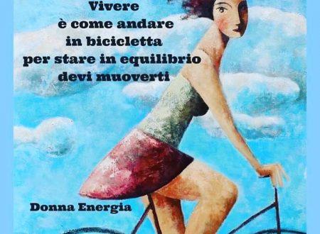 Vivere è come andare in bicicletta, per stare in equilibrio devi muoverti